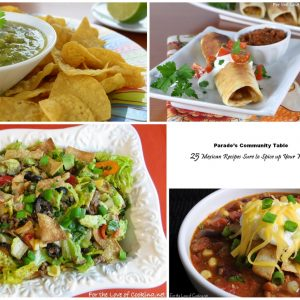 Parade Community ~25 Mexican Recipes Sure to Spice Up Your Meals